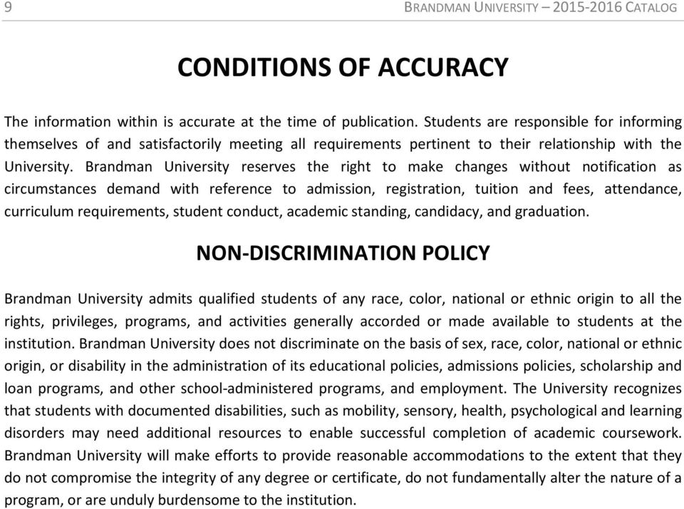 Brandman University reserves the right to make changes without notification as circumstances demand with reference to admission, registration, tuition and fees, attendance, curriculum requirements,