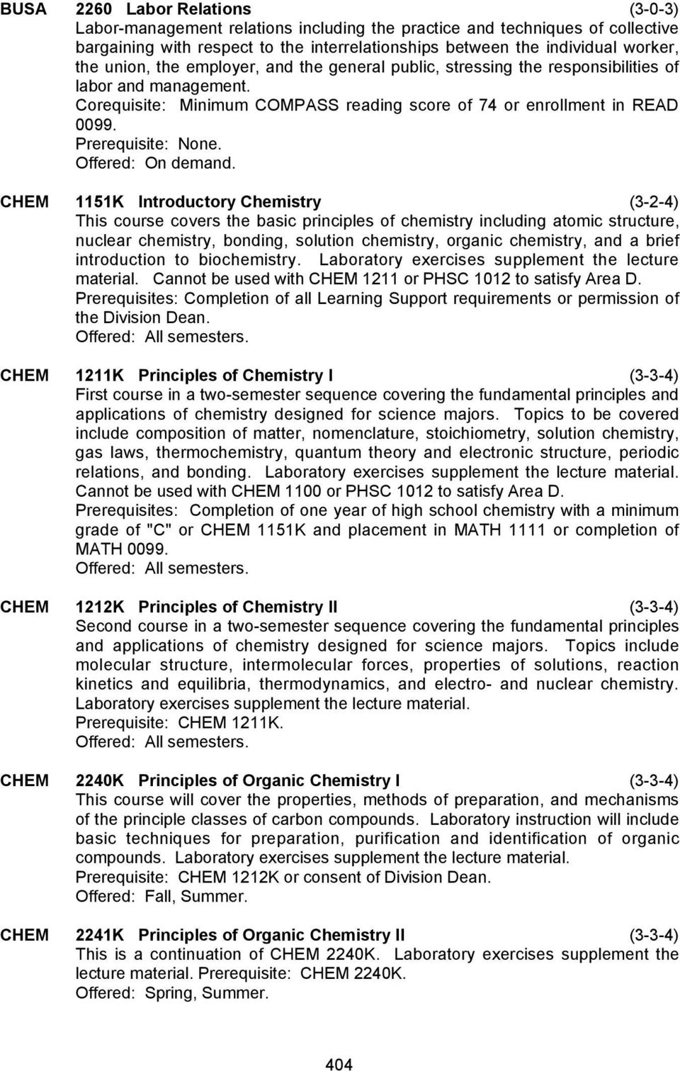 CHEM 1151K Introductory Chemistry (3-2-4) This course covers the basic principles of chemistry including atomic structure, nuclear chemistry, bonding, solution chemistry, organic chemistry, and a
