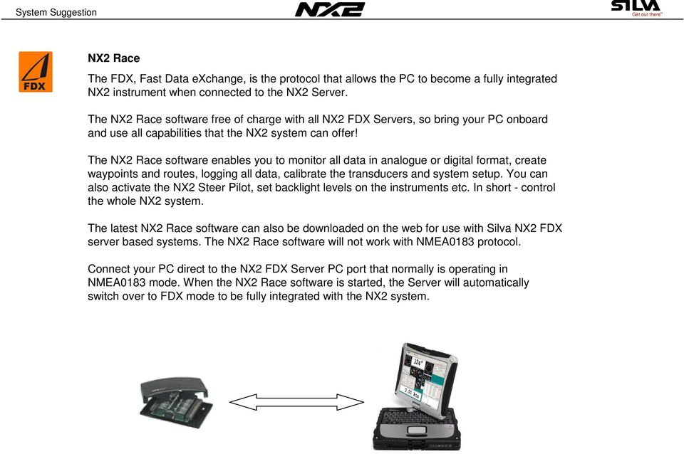 The NX2 Race software enables you to monitor all data in analogue or digital format, create waypoints and routes, logging all data, calibrate the transducers and system setup.