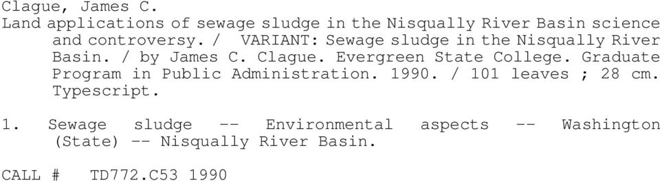 / VARIANT: Sewage sludge in the Nisqually River Basin. / by James C. Clague.