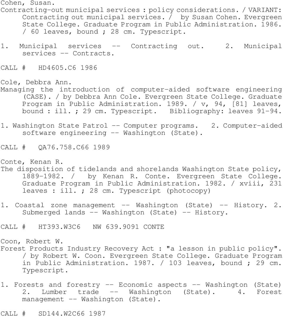 Managing the introduction of computer-aided software engineering (CASE). / by Debbra Ann Cole. Evergreen State College. Graduate Program in Public Administration. 1989.