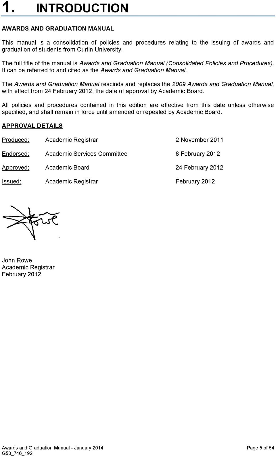 The Awards and Graduation Manual rescinds and replaces the 2009 Awards and Graduation Manual, with effect from 24 February 2012, the date of approval by Academic Board.