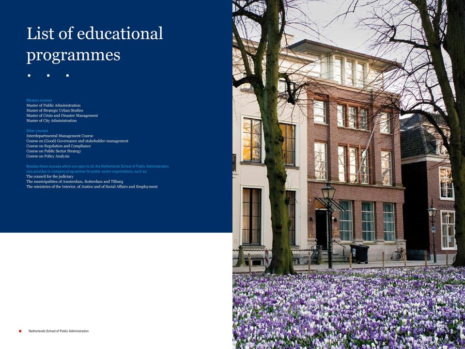 Analysis Besides these courses which are open to all, the Netherlands School of Public Administration also provides in-company programmes for public sector organizations, such as: The council
