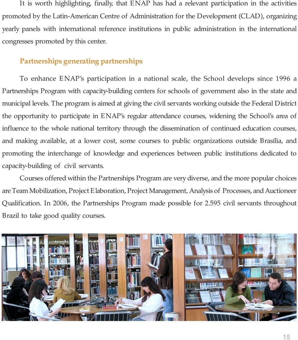 Partnerships generating partnerships To enhance ENAP s participation in a national scale, the School develops since 1996 a Partnerships Program with capacity-building centers for schools of