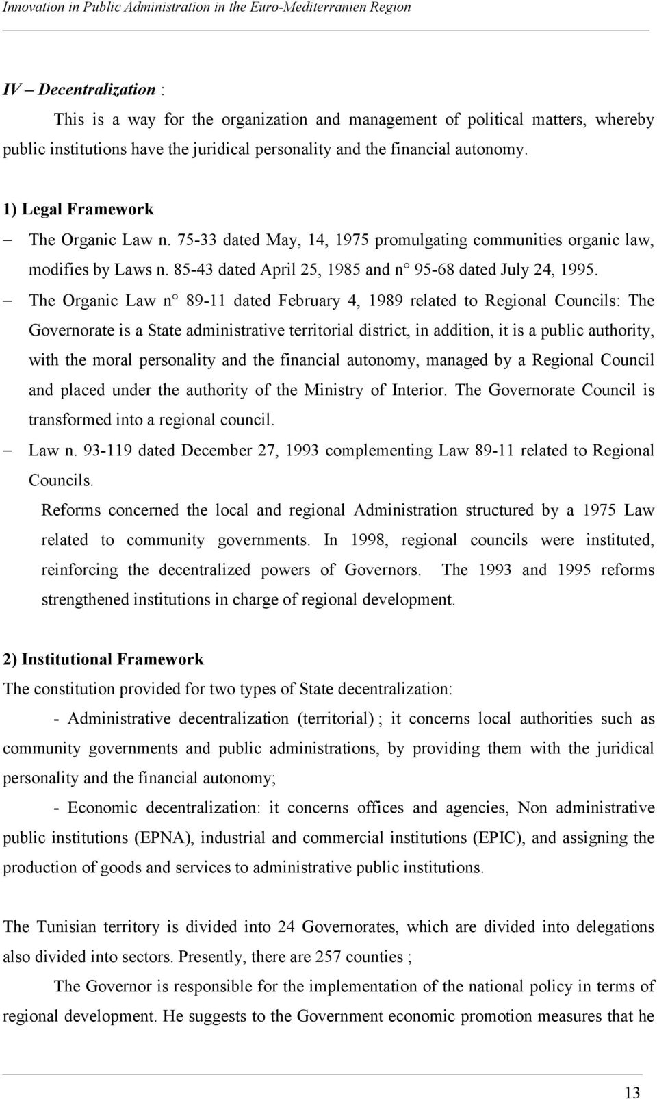 The Organic Law n 89-11 dated February 4, 1989 related to Regional Councils: The Governorate is a State administrative territorial district, in addition, it is a public authority, with the moral