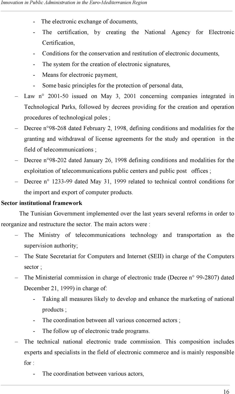 companies integrated in Technological Parks, followed by decrees providing for the creation and operation procedures of technological poles ; Decree n 98-268 dated February 2, 1998, defining