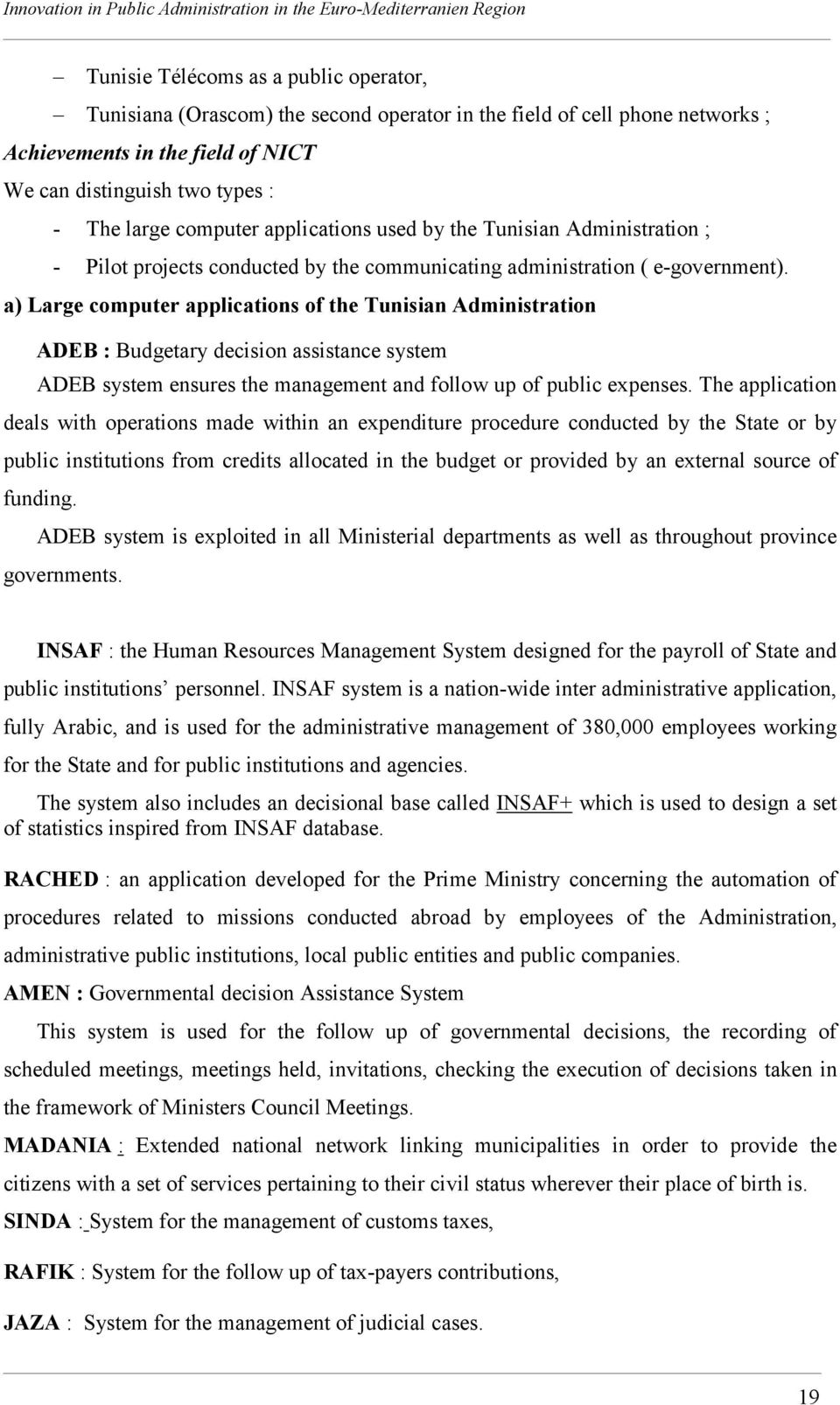 a) Large computer applications of the Tunisian Administration ADEB : Budgetary decision assistance system ADEB system ensures the management and follow up of public expenses.