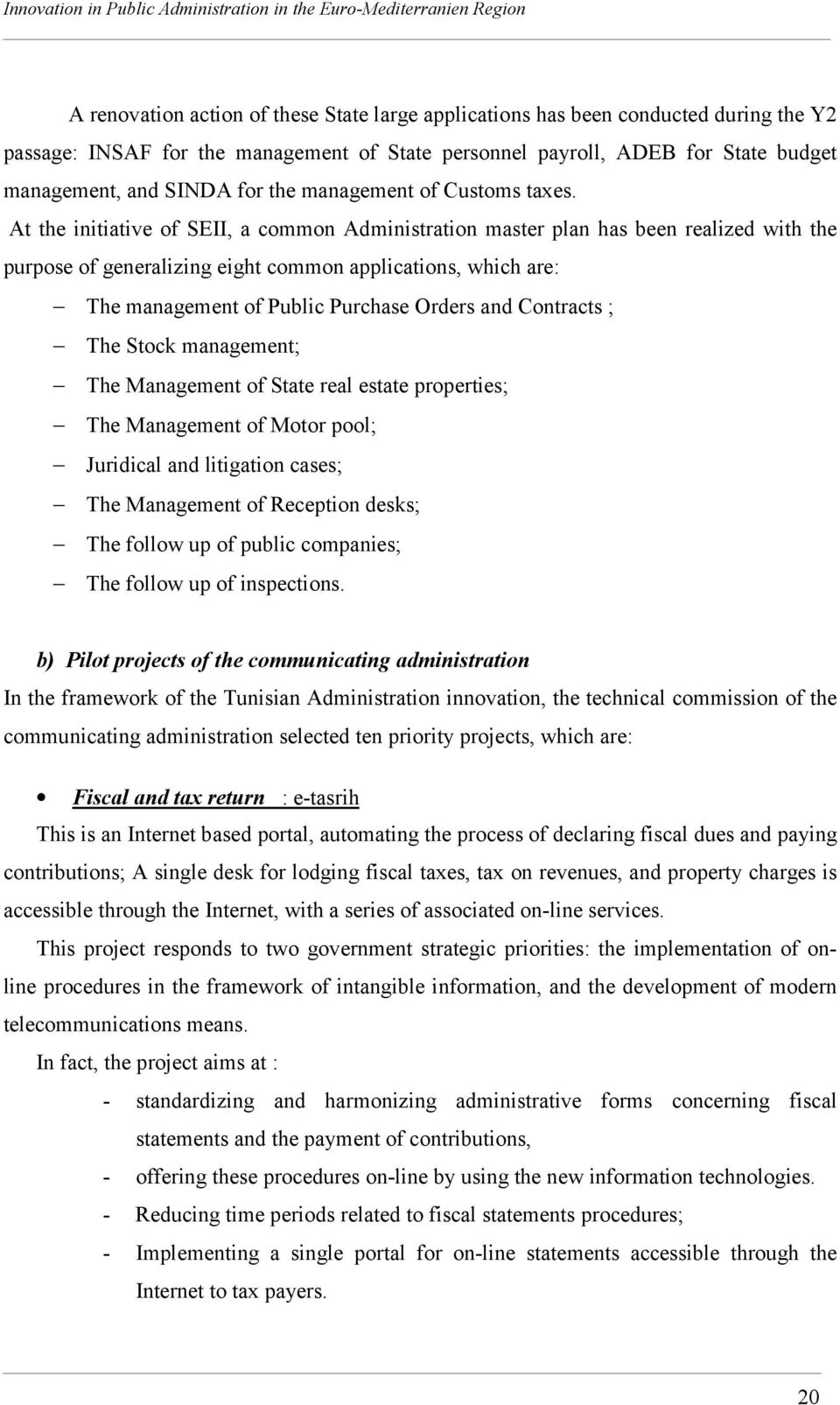 At the initiative of SEII, a common Administration master plan has been realized with the purpose of generalizing eight common applications, which are: The management of Public Purchase Orders and