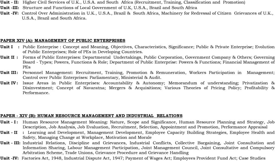 PAPER XIV (A): MANAGEMENT OF PUBLIC ENTERPRISES Unit I : Public Enterprise : Concept and Meaning, Objectives, Characteristics, Significance; Public & Private Enterprise; Evolution of Public