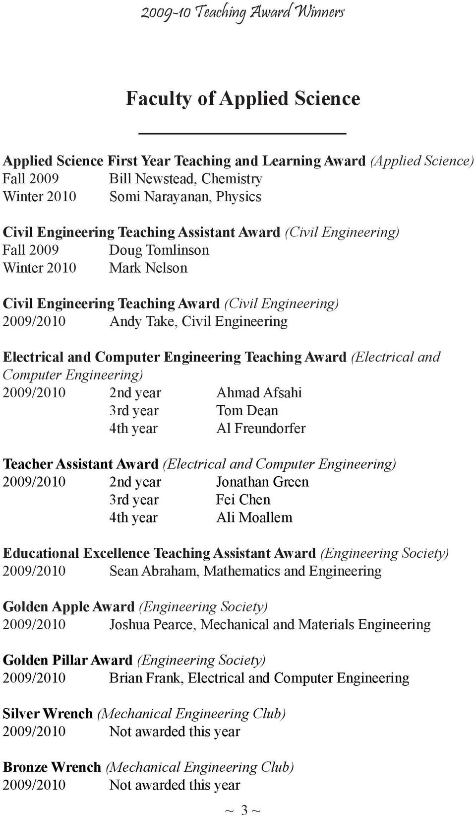 Computer Engineering Teaching Award (Electrical and Computer Engineering) 2009/2010 2nd year Ahmad Afsahi 3rd year Tom Dean 4th year Al Freundorfer Teacher Assistant Award (Electrical and Computer