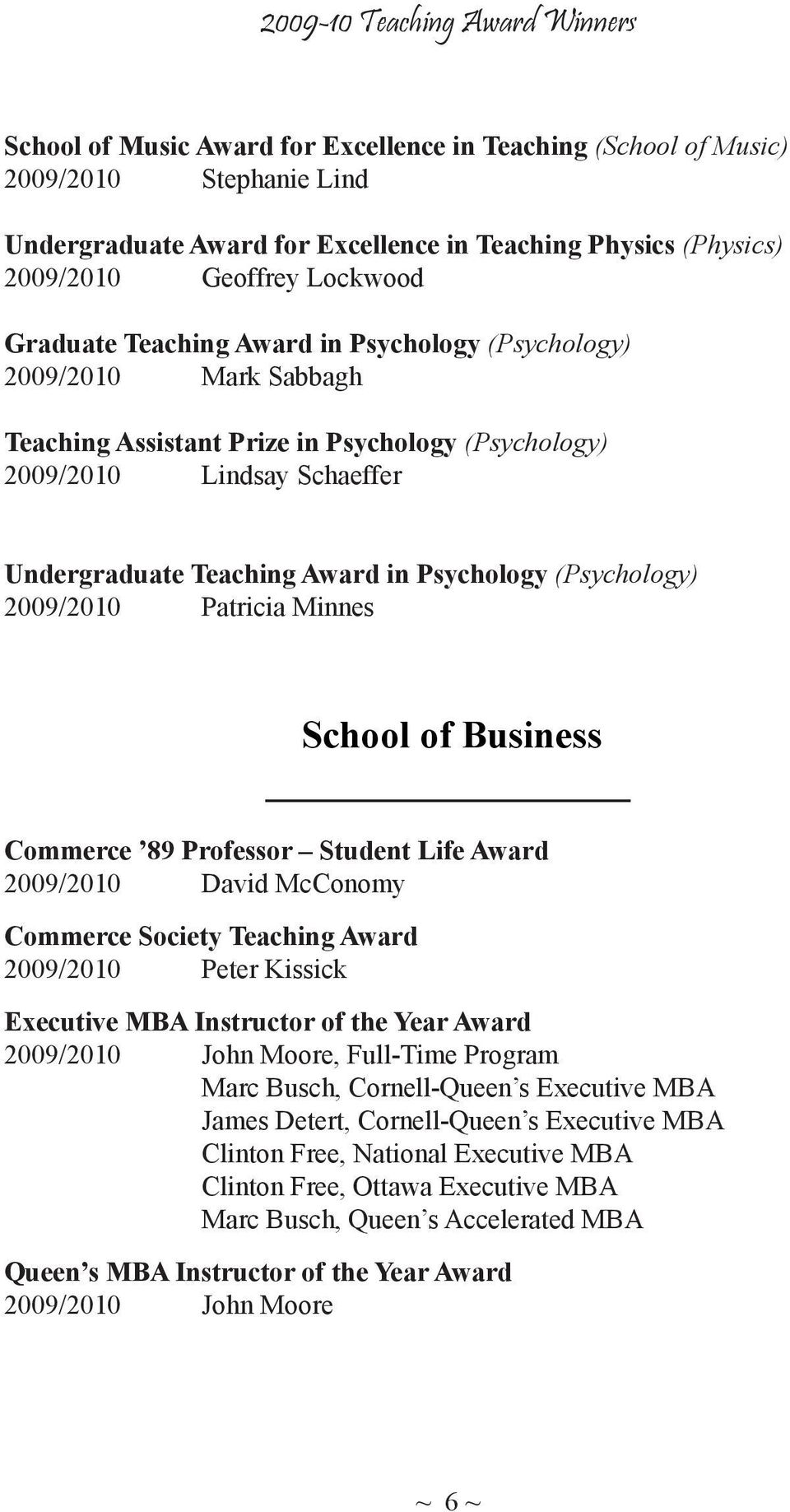 (Psychology) 2009/2010 Patricia Minnes School of Business Commerce 89 Professor Student Life Award 2009/2010 David McConomy Commerce Society Teaching Award 2009/2010 Peter Kissick Executive MBA