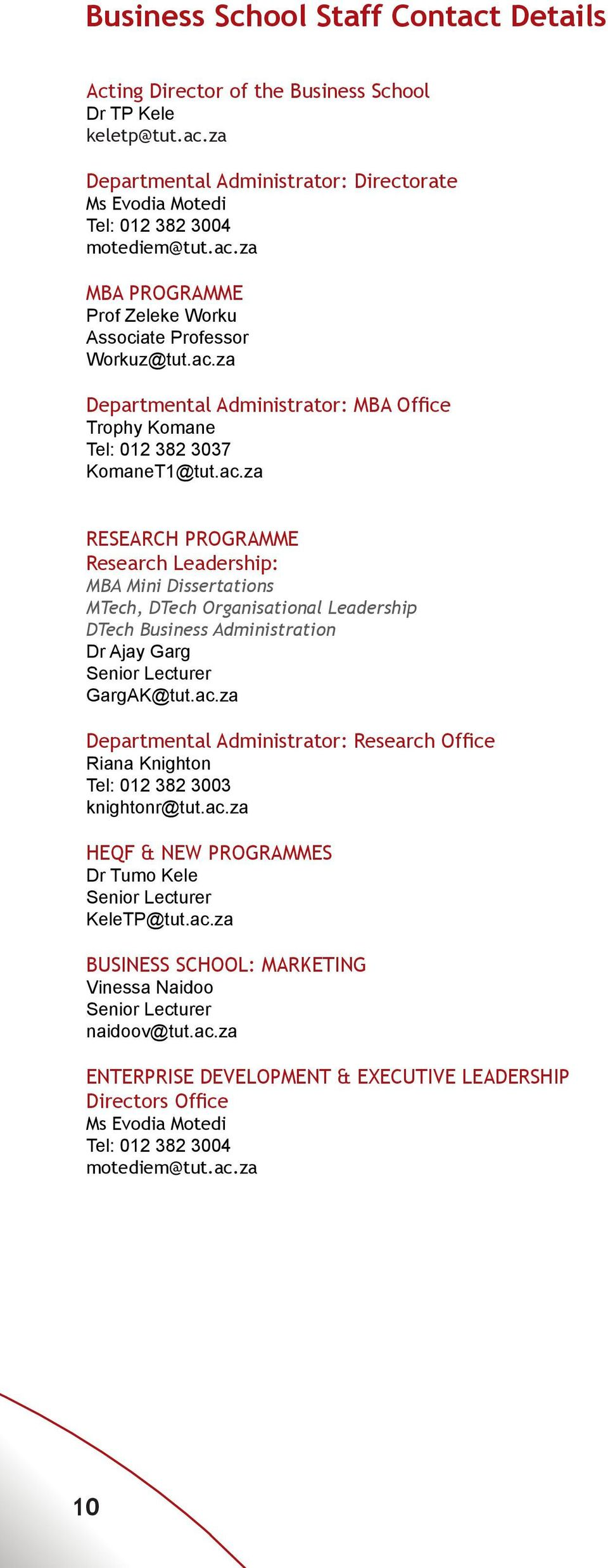 ac.za Departmental Administrator: Research Office Riana Knighton Tel: 012 382 3003 knightonr@tut.ac.za HEQF & NEW PROGRAMMES Dr Tumo Kele Senior Lecturer KeleTP@tut.ac.za BUSINESS SCHOOL: MARKETING Vinessa Naidoo Senior Lecturer naidoov@tut.