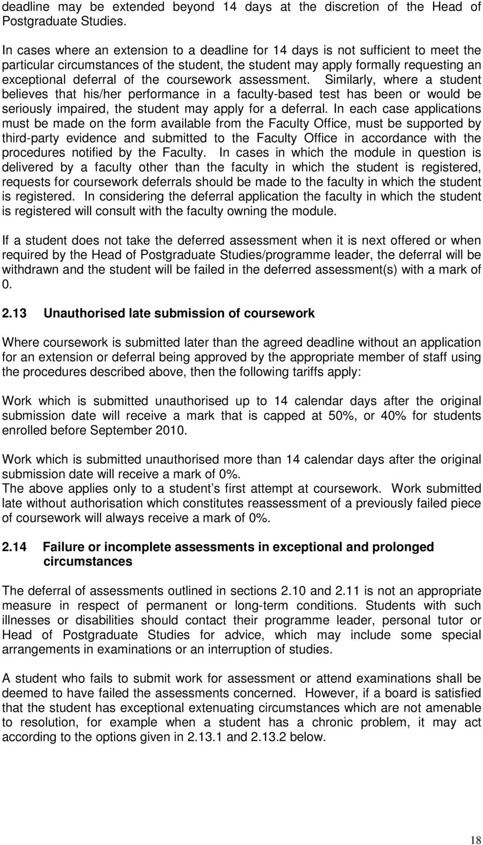 coursework assessment. Similarly, where a student believes that his/her performance in a faculty-based test has been or would be seriously impaired, the student may apply for a deferral.
