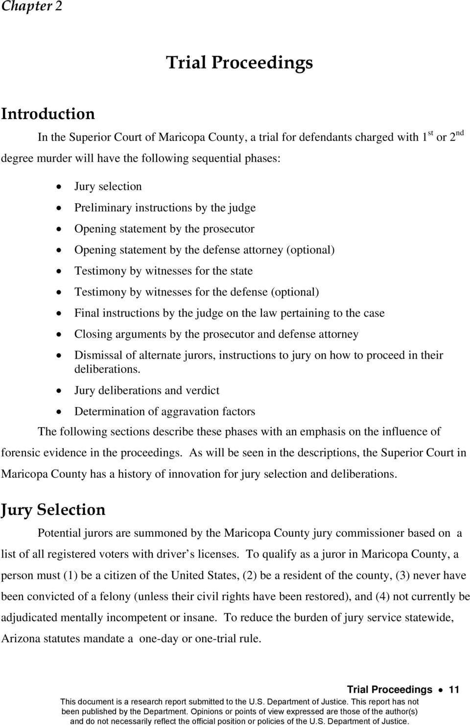 for the defense (optional) Final instructions by the judge on the law pertaining to the case Closing arguments by the prosecutor and defense attorney Dismissal of alternate jurors, instructions to
