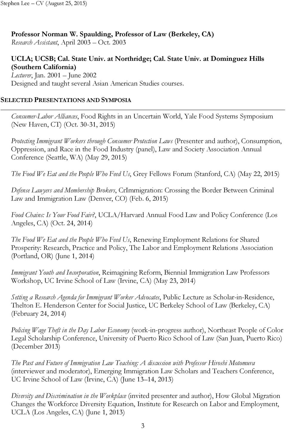 SELECTED PRESENTATIONS AND SYMPOSIA Consumer-Labor Alliances, Food Rights in an Uncertain World, Yale Food Systems Symposium (New Haven, CT) (Oct.