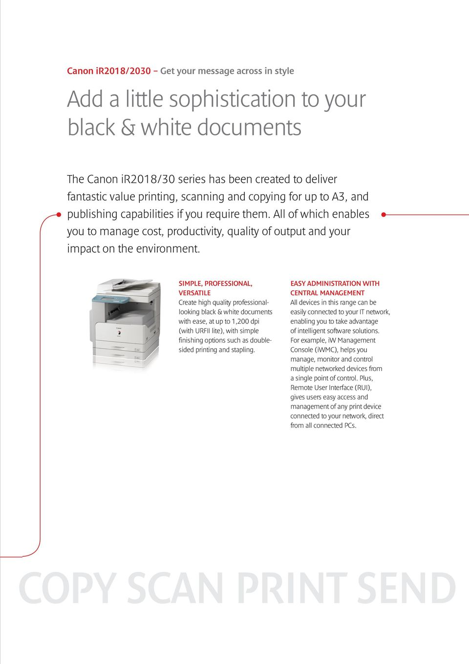 SIMPLE, PROFESSIONAL, VERSATILE Create high quality professionallooking black & white documents with ease, at up to 1,200 dpi (with URFII lite), with simple finishing options such as doublesided