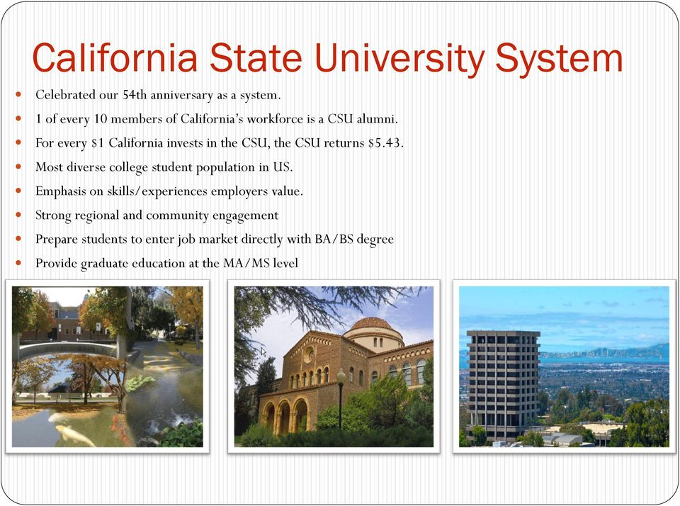 For every $1 California invests in the CSU, the CSU returns $5.43. Most diverse college student population in US.