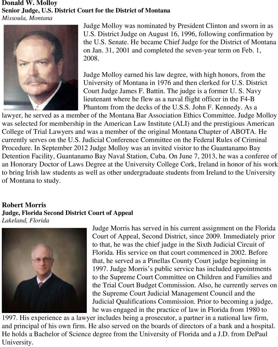 Judge Molloy earned his law degree, with high honors, from the University of Montana in 1976 and then clerked for U.S. District Court Judge James F. Battin. The judge is a former U. S.