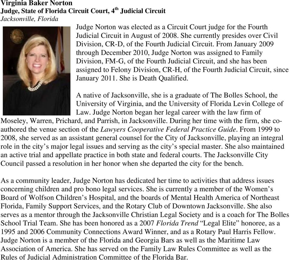 From January 2009 through December 2010, Judge Norton was assigned to Family Division, FM-G, of the Fourth Judicial Circuit, and she has been assigned to Felony Division, CR-H, of the Fourth Judicial