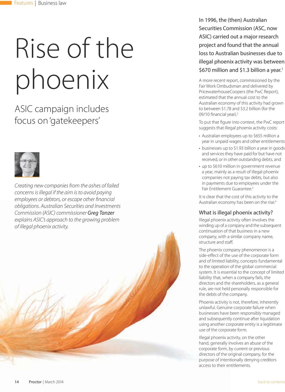 Australian Securities and Investments Commission (ASIC) commissioner Greg Tanzer explains ASIC s approach to the growing problem of illegal phoenix activity.