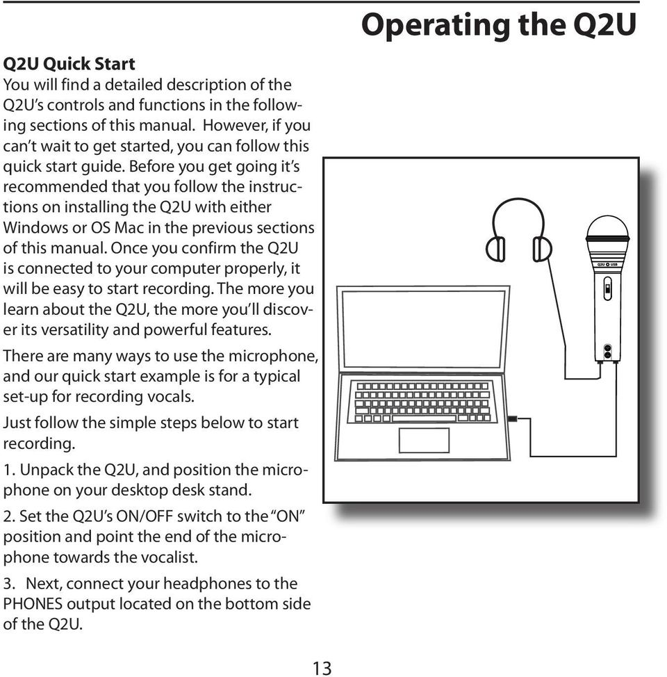 Before you get going it s recommended that you follow the instructions on installing the Q2U with either Windows or OS Mac in the previous sections of this manual.
