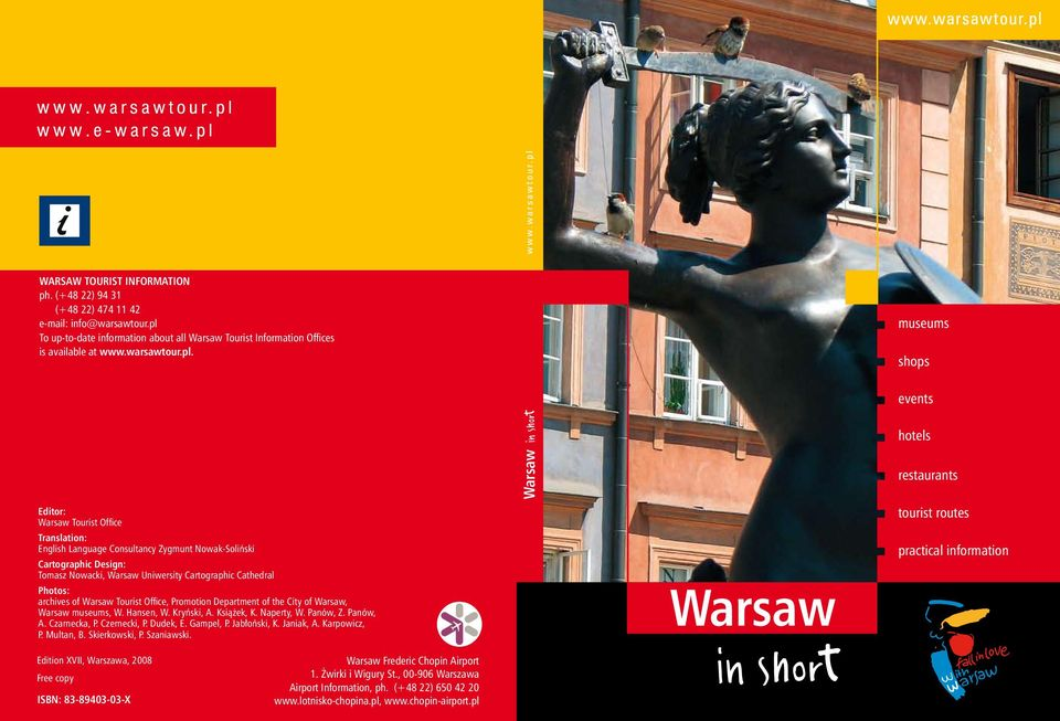 Photos: archives of Warsaw Tourist Office, Promotion Department of the City of Warsaw, Warsaw museums, W. Hansen, W. Kryƒski, A. Ksià ek, K. Naperty, W. Panów, Z. Panów, A. Czarnecka, P. Czernecki, P.