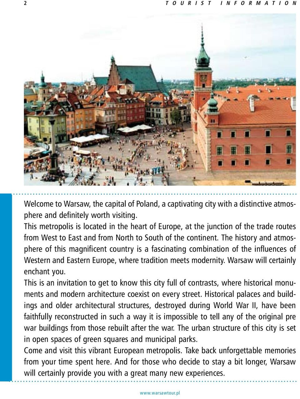 The history and atmosphere of this magnificent country is a fascinating combination of the influences of Western and Eastern Europe, where tradition meets modernity. Warsaw will certainly enchant you.