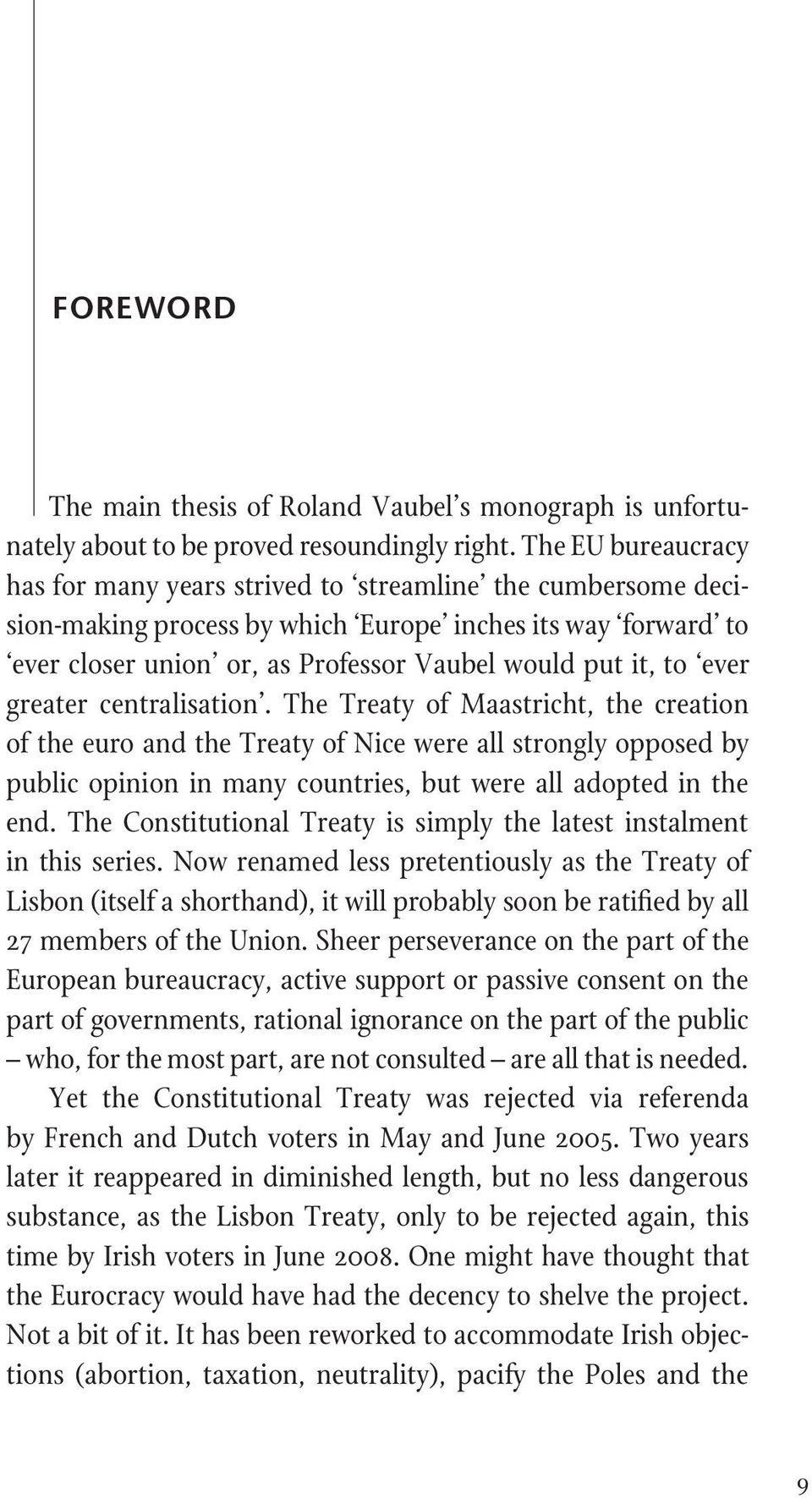 ever greater centralisation. The Treaty of Maastricht, the creation of the euro and the Treaty of Nice were all strongly opposed by public opinion in many countries, but were all adopted in the end.