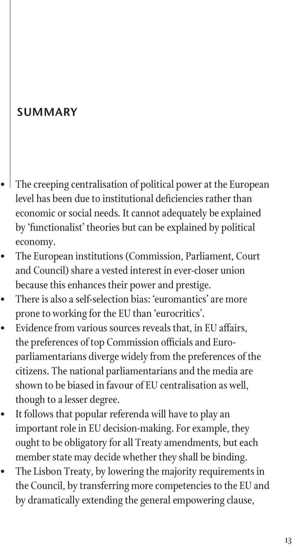 The European institutions (Commission, Parliament, Court and Council) share a vested interest in ever-closer union because this enhances their power and prestige.
