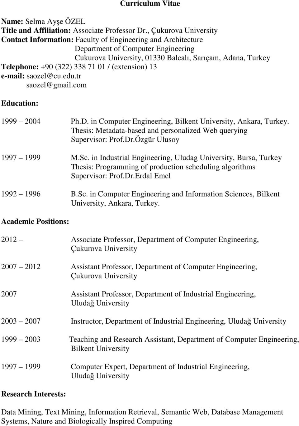 338 71 01 / (extension) 13 e-mail: saozel@cu.edu.tr saozel@gmail.com Education: 1999 2004 Ph.D. in Computer Engineering, Bilkent University, Ankara, Turkey.