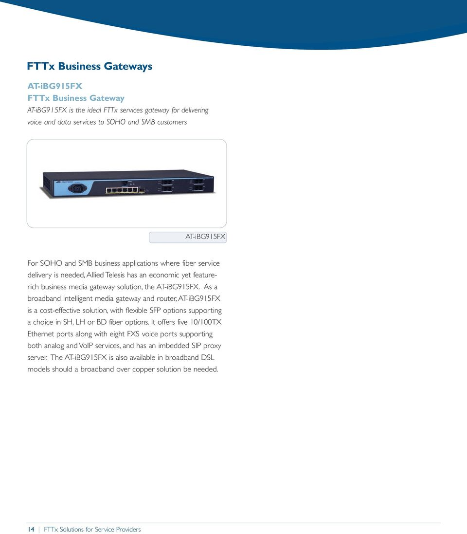 As a broadband intelligent media gateway and router, AT-iBG915FX is a cost-effective solution, with flexible SFP options supporting a choice in SH, LH or BD fiber options.