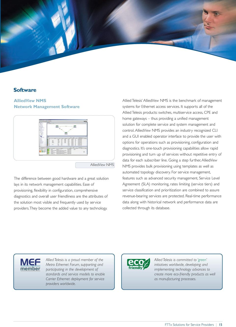 service providers. They become the added value to any technology. Allied Telesis AlliedView NMS is the benchmark of management systems for Ethernet access services.