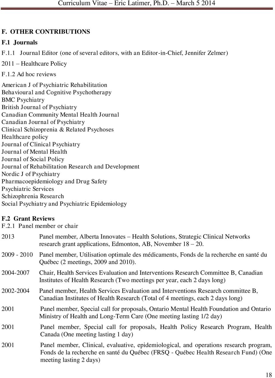 1 Journal Editor (one of several editors, with an Editor-in-Chief, Jennifer Zelmer) 2011 Healthcare Policy F.1.2 Ad hoc reviews American J of Psychiatric Rehabilitation Behavioural and Cognitive