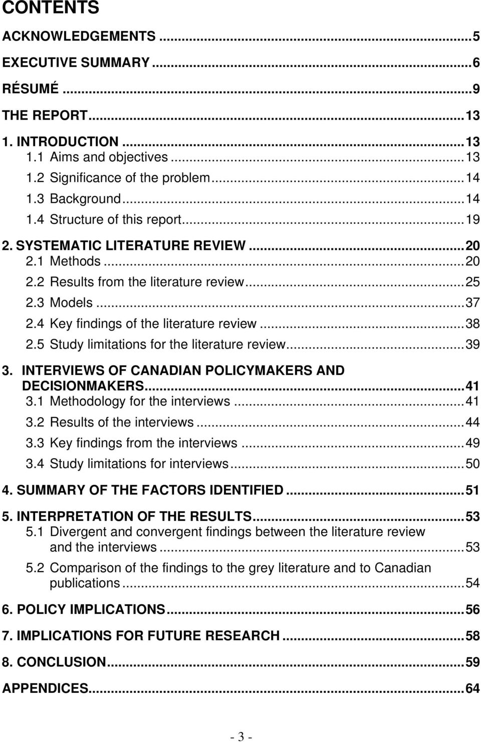 5 Study limitations for the literature review...39 3. INTERVIEWS OF CANADIAN POLICYMAKERS AND DECISIONMAKERS...41 3.1 Methodology for the interviews...41 3.2 Results of the interviews...44 3.