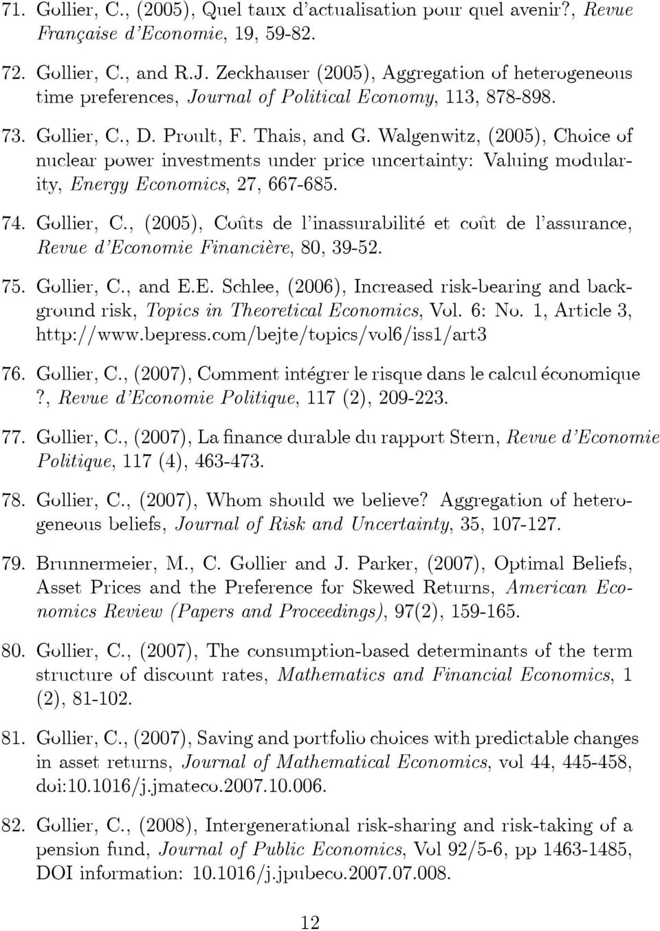 Walgenwitz,(2005),Choiceof nuclear power investments under price uncertainty: Valuing modularity, Energy Economics, 27, 667-685. 74. Gollier, C.