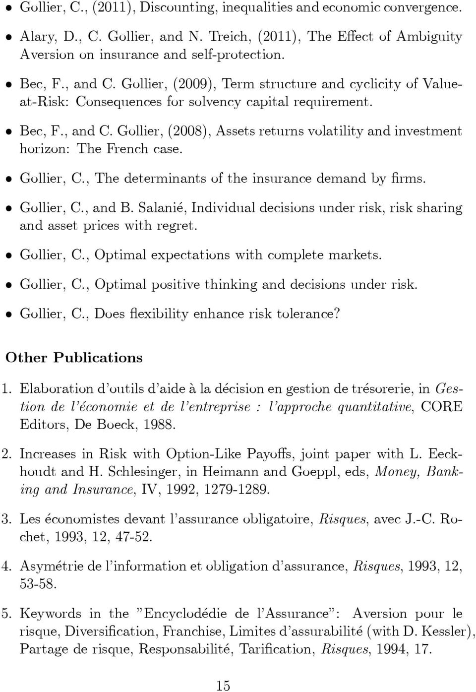 Gollier, C., The determinants of the insurance demand by firms. Gollier, C., and B. Salanié, Individual decisions under risk, risk sharing and asset prices with regret. Gollier, C., Optimal expectations with complete markets.