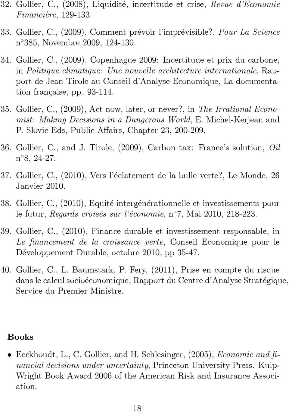 , (2009), Copenhague 2009: Incertitude et prix du carbone, in Politique climatique: Une nouvelle architecture internationale, Rapport de Jean Tirole au Conseil d Analyse Economique, La documentation