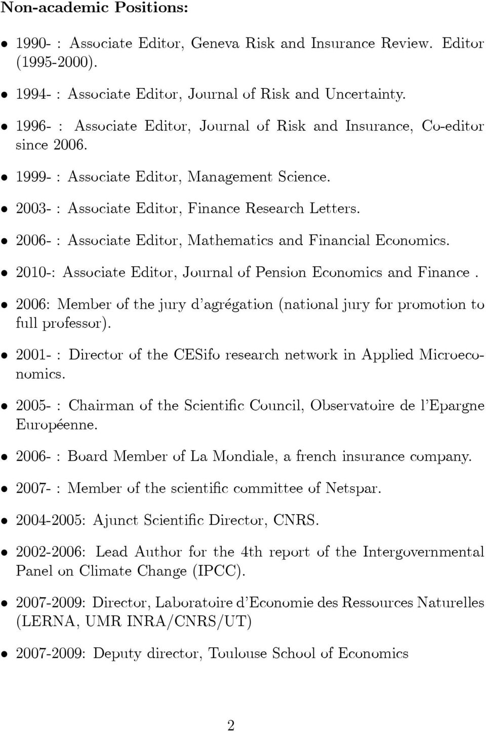 2006- : Associate Editor, Mathematics and Financial Economics. 2010-: Associate Editor, Journal of Pension Economics and Finance.