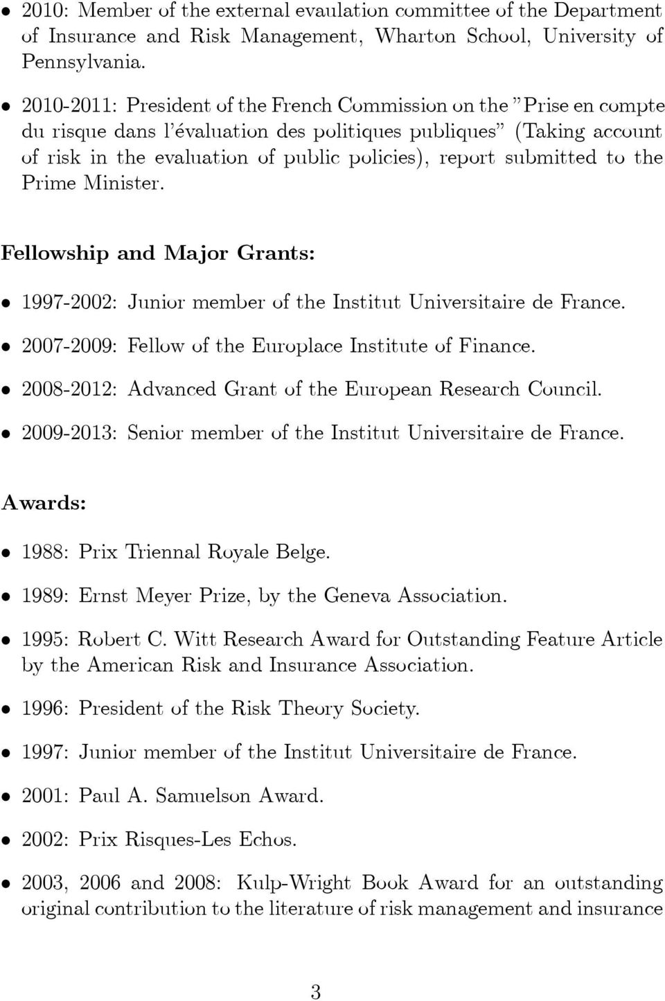 submitted to the Prime Minister. Fellowship and Major Grants: 1997-2002: Junior member of the Institut Universitaire de France. 2007-2009: Fellow of the Europlace Institute of Finance.