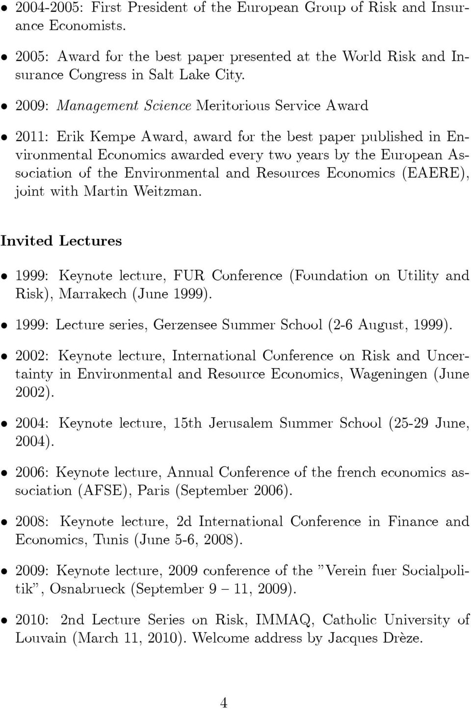 Environmental and Resources Economics (EAERE), joint with Martin Weitzman. Invited Lectures 1999: Keynote lecture, FUR Conference (Foundation on Utility and Risk), Marrakech (June 1999).