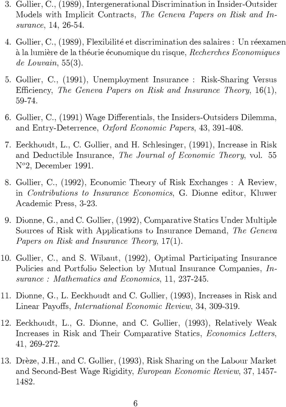 7. Eeckhoudt, L., C. Gollier, and H. Schlesinger, (1991), Increase in Risk and Deductible Insurance, The Journal of Economic Theory, vol. 55 N 2, December 1991. 8. Gollier, C.