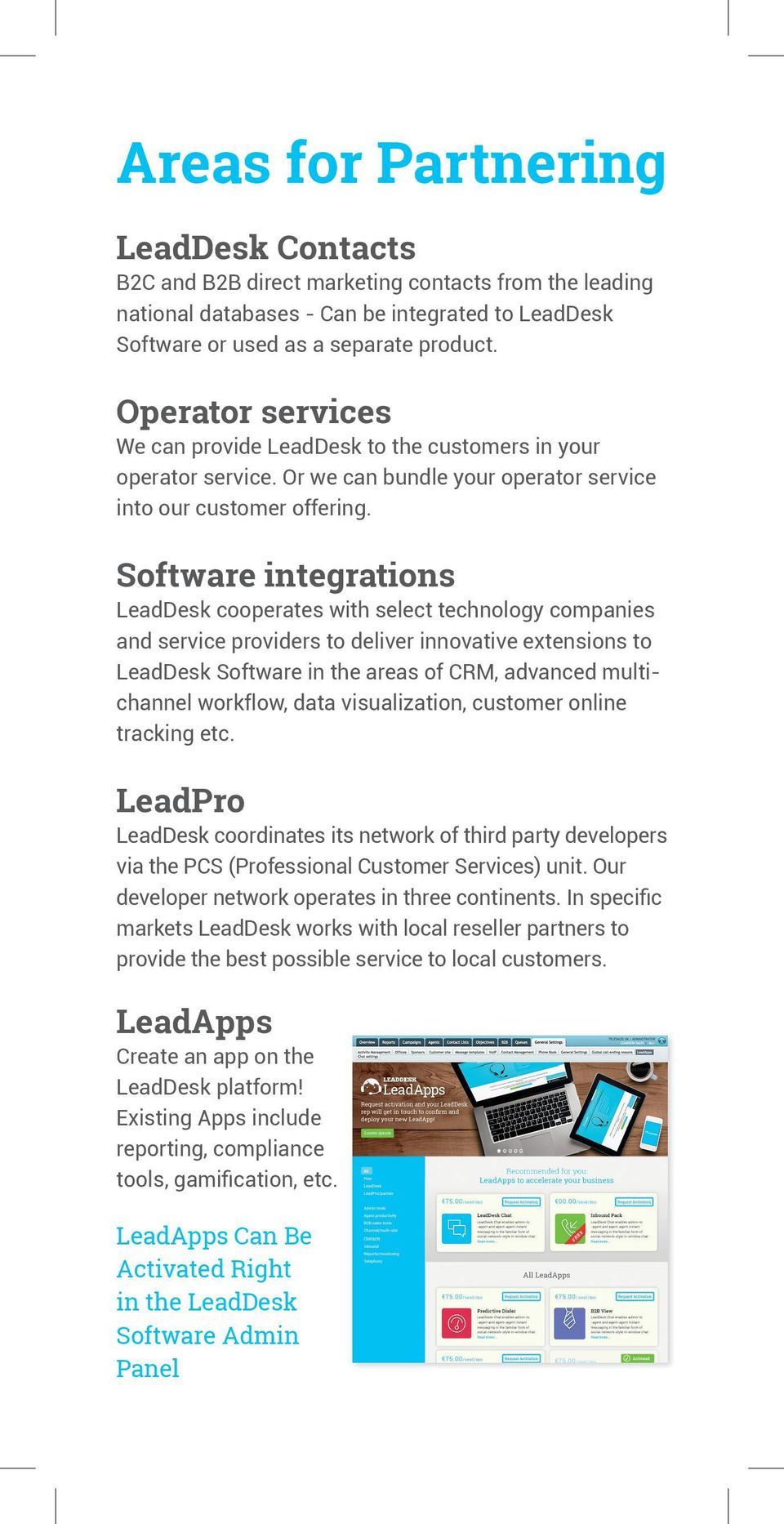 Software integrations LeadDesk cooperates with select technology companies and service providers to deliver innovative extensions to LeadDesk Software in the areas of CRM, advanced multichannel