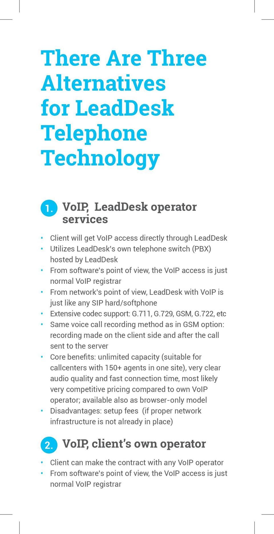is just normal VoIP registrar From network s point of view, LeadDesk with VoIP is just like any SIP hard/softphone Extensive codec support: G.711, G.729, GSM, G.