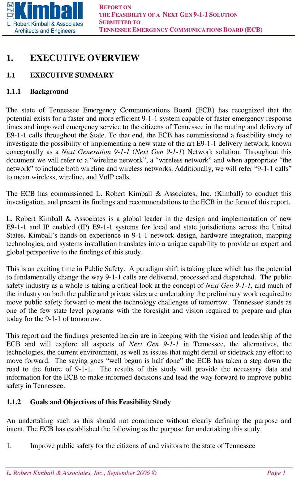 To that end, the ECB has commissioned a feasibility study to investigate the possibility of implementing a new state of the art E9-1-1 delivery network, known conceptually as a Next Generation 9-1-1