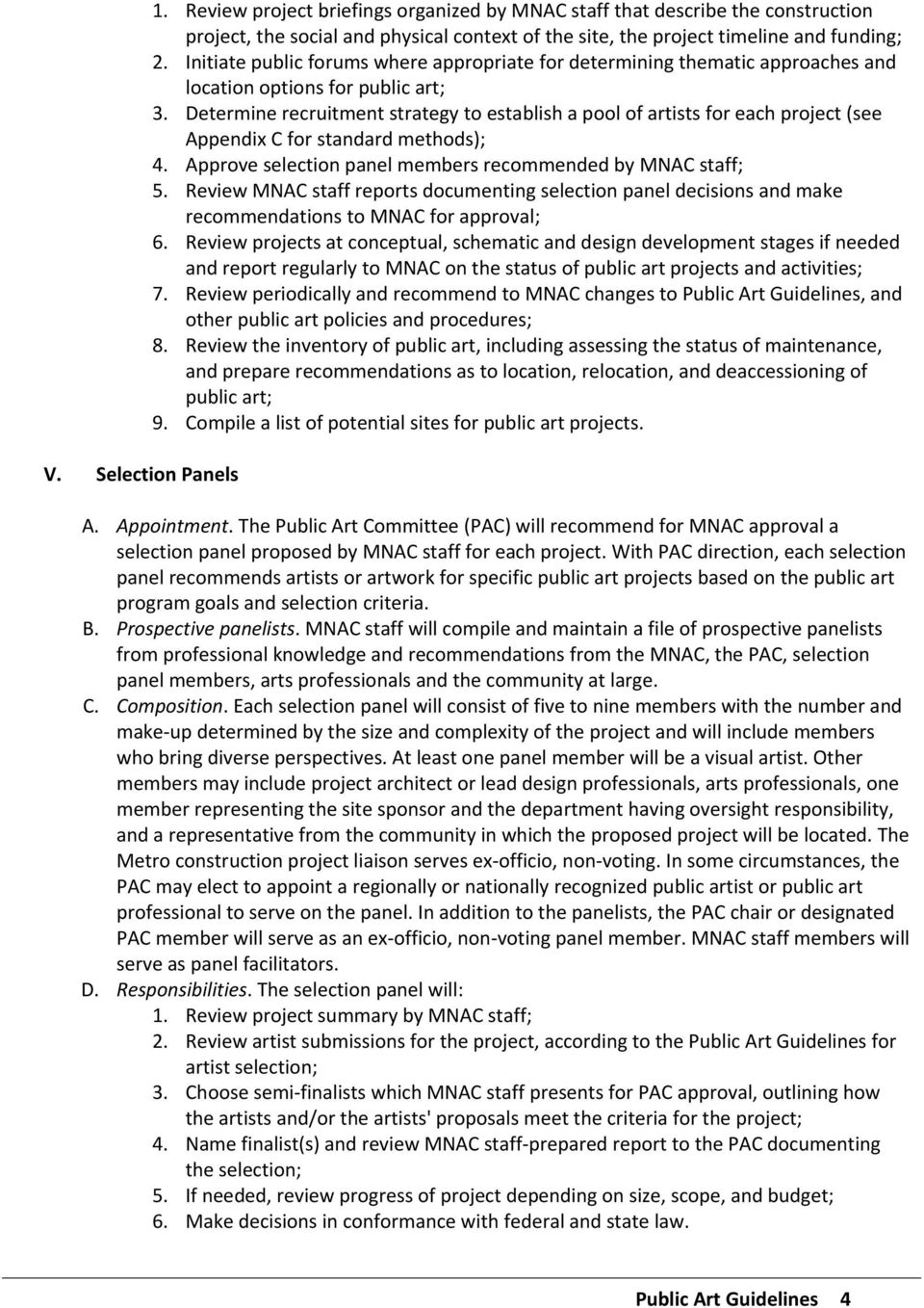 Determine recruitment strategy to establish a pool of artists for each project (see Appendix C for standard methods); 4. Approve selection panel members recommended by MNAC staff; 5.