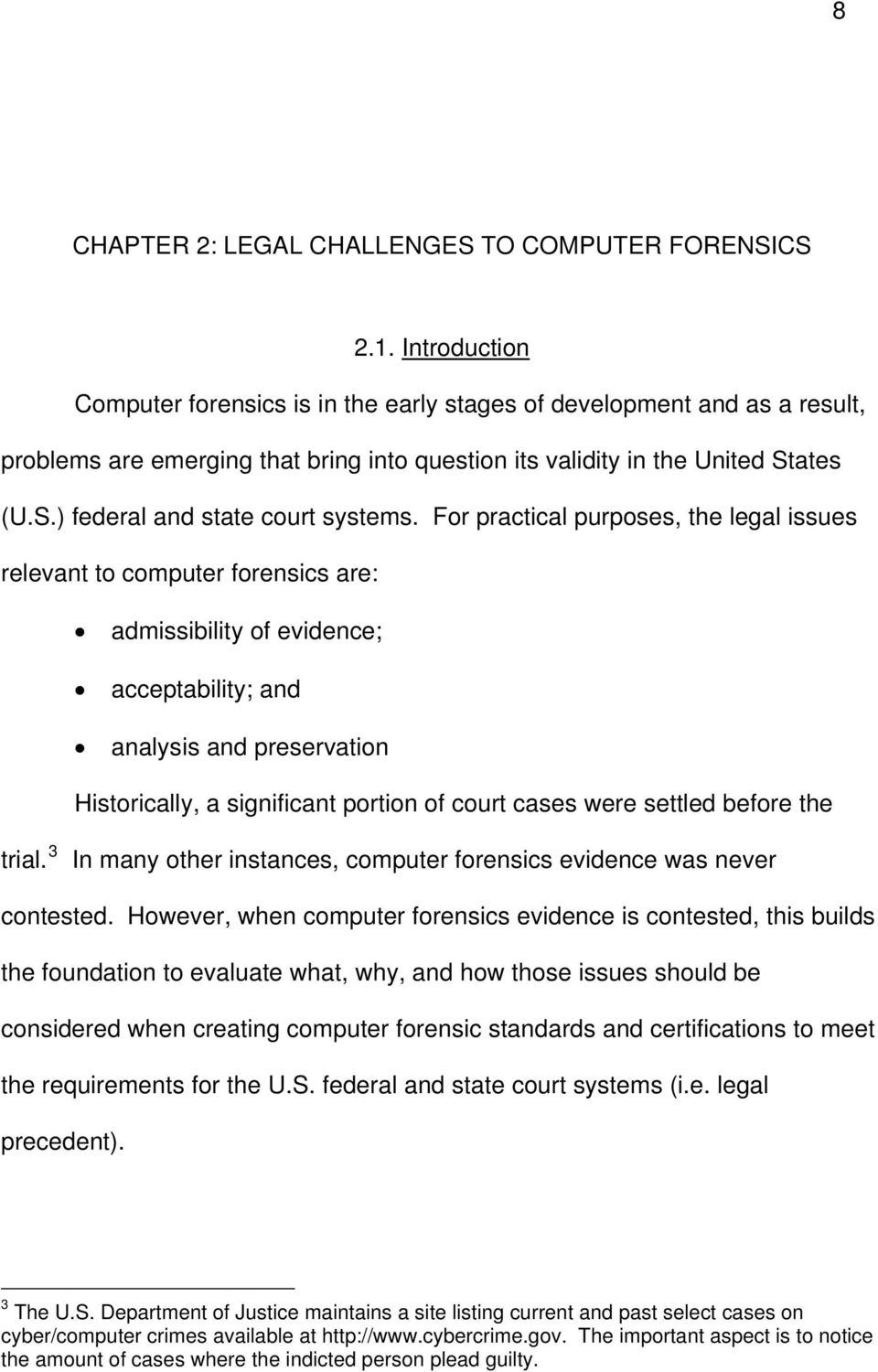 For practical purposes, the legal issues relevant to computer forensics are: admissibility of evidence; acceptability; and analysis and preservation Historically, a significant portion of court cases
