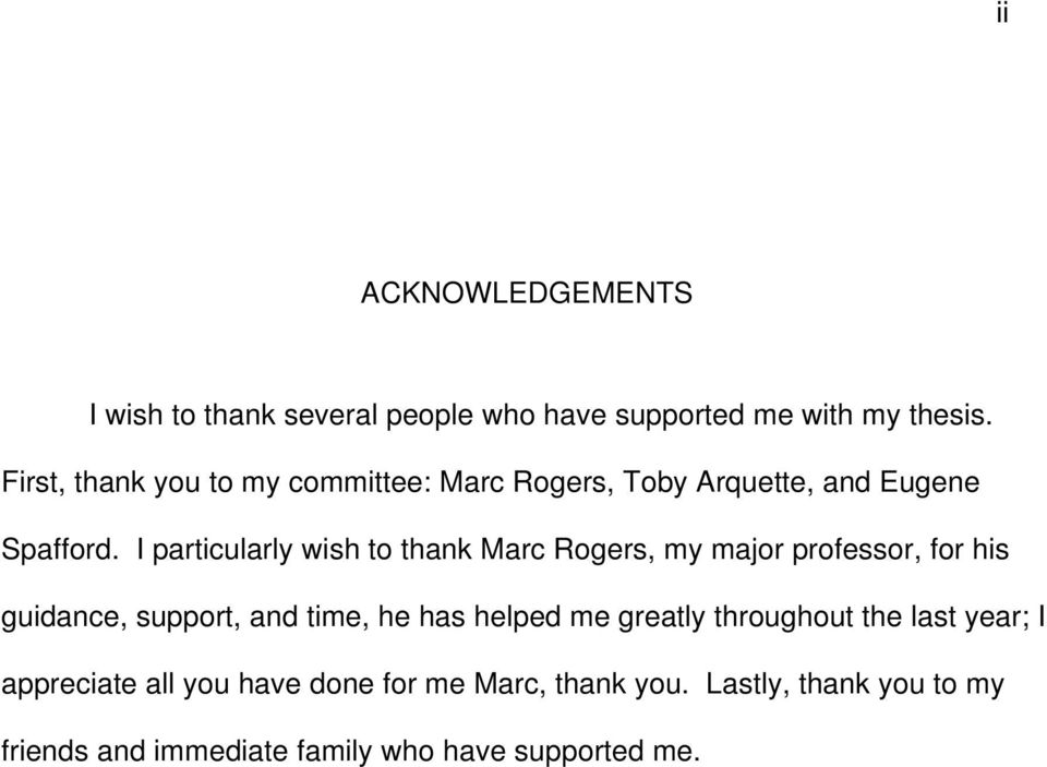 I particularly wish to thank Marc Rogers, my major professor, for his guidance, support, and time, he has helped