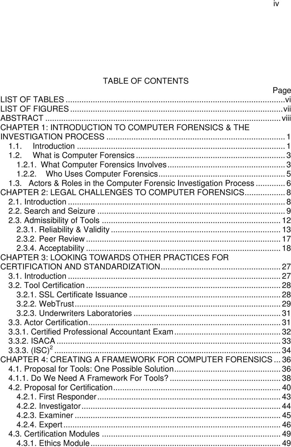 .. 6 CHAPTER 2: LEGAL CHALLENGES TO COMPUTER FORENSICS... 8 2.1. Introduction... 8 2.2. Search and Seizure... 9 2.3. Admissibility of Tools... 12 2.3.1. Reliability & Validity... 13 2.3.2. Peer Review.