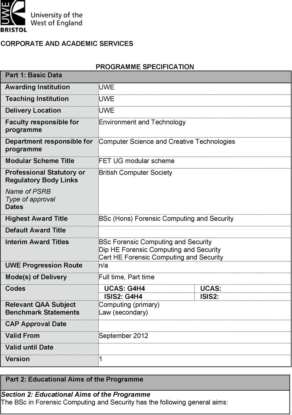 PROGRAMME SPECIFICATION UWE UWE UWE Environment and Technology Computer Science and Creative Technologies FET UG modular scheme British Computer Society BSc (Hons) Forensic Computing and Security BSc