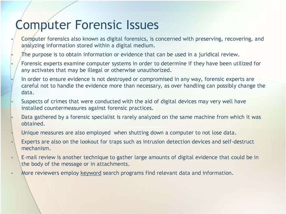 Forensic experts examine computer systems in order to determine if they have been utilized for any activates that may be illegal or otherwise unauthorized.